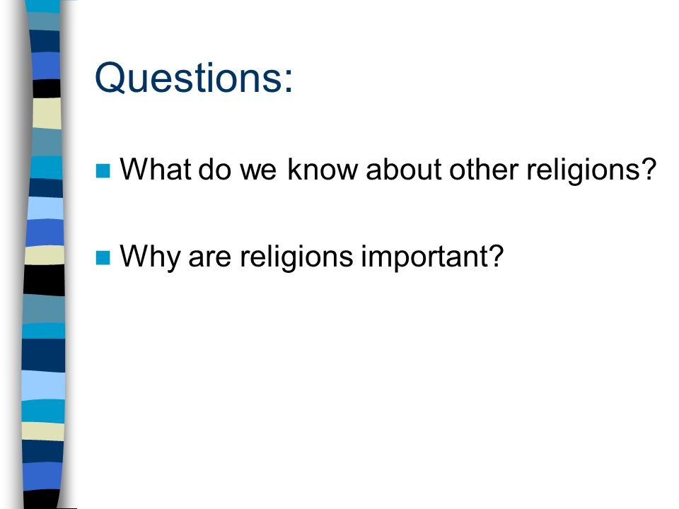 Questions: What do we know about other religions Why are religions important