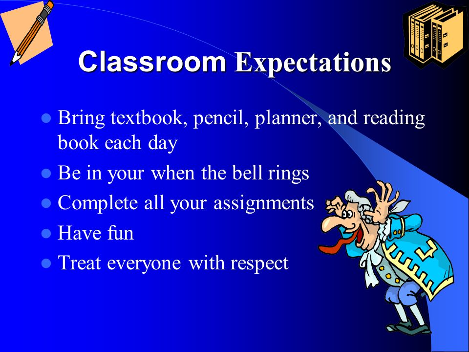 Classroom Expectations Bring textbook, pencil, planner, and reading book each day Be in your when the bell rings Complete all your assignments Have fun Treat everyone with respect