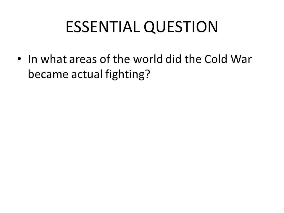 ESSENTIAL QUESTION In what areas of the world did the Cold War became actual fighting