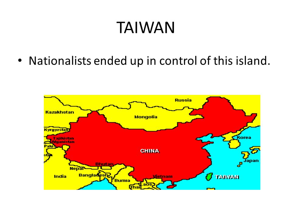 TAIWAN Nationalists ended up in control of this island.