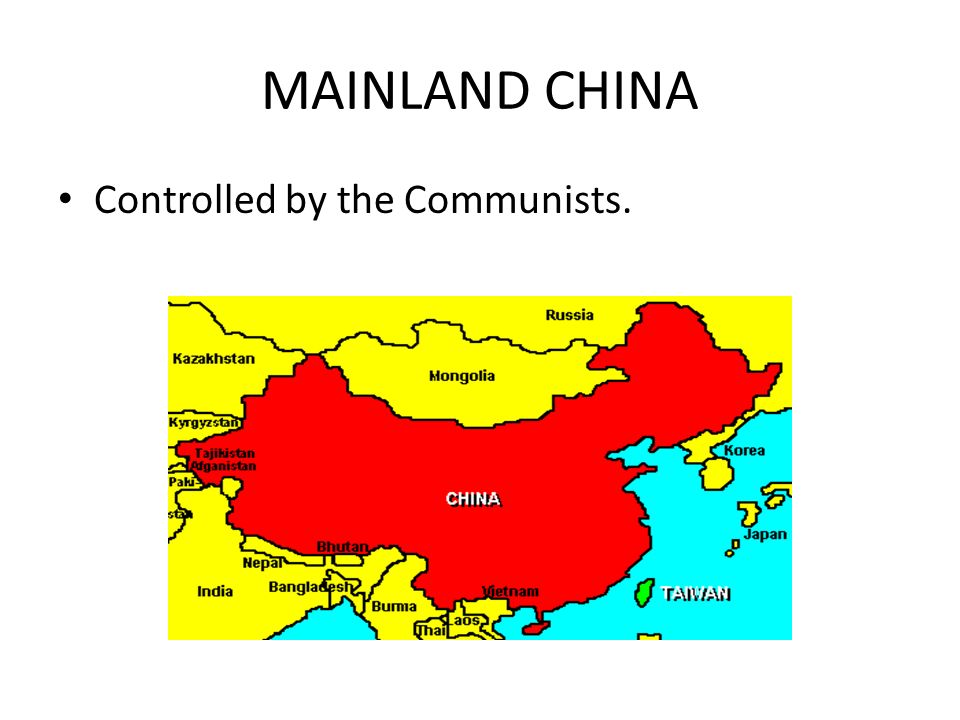 MAINLAND CHINA Controlled by the Communists.
