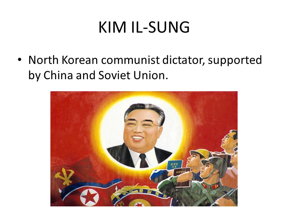 KIM IL-SUNG North Korean communist dictator, supported by China and Soviet Union.