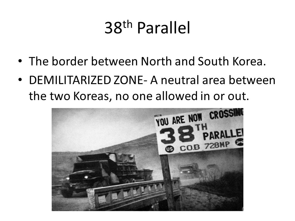38 th Parallel The border between North and South Korea.