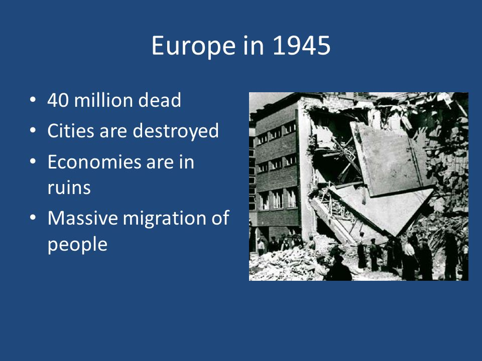 Europe in million dead Cities are destroyed Economies are in ruins Massive migration of people