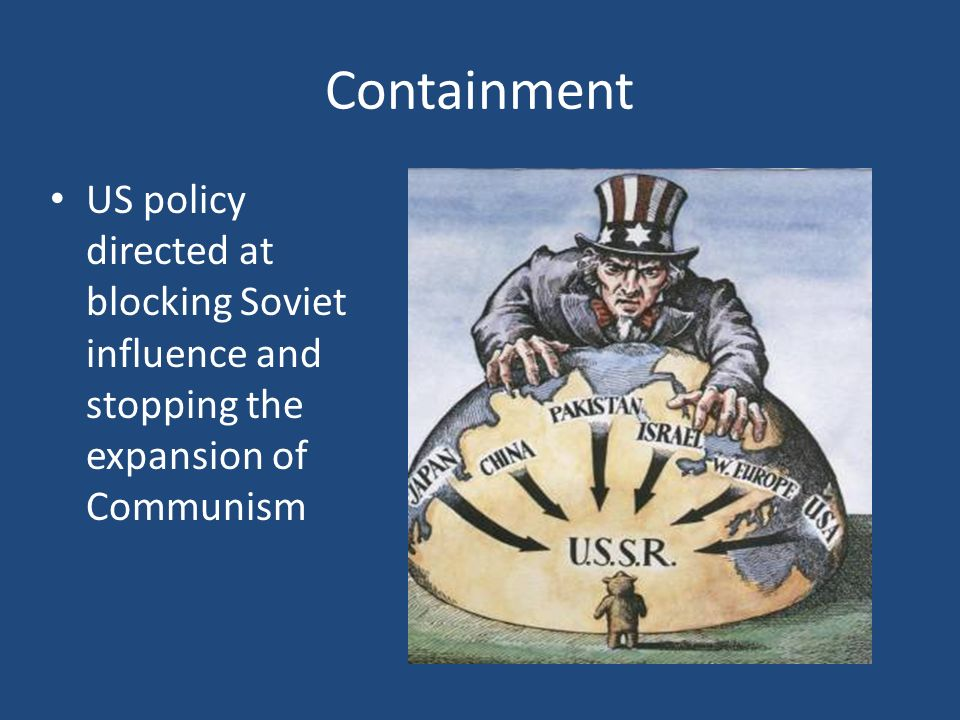 Containment US policy directed at blocking Soviet influence and stopping the expansion of Communism