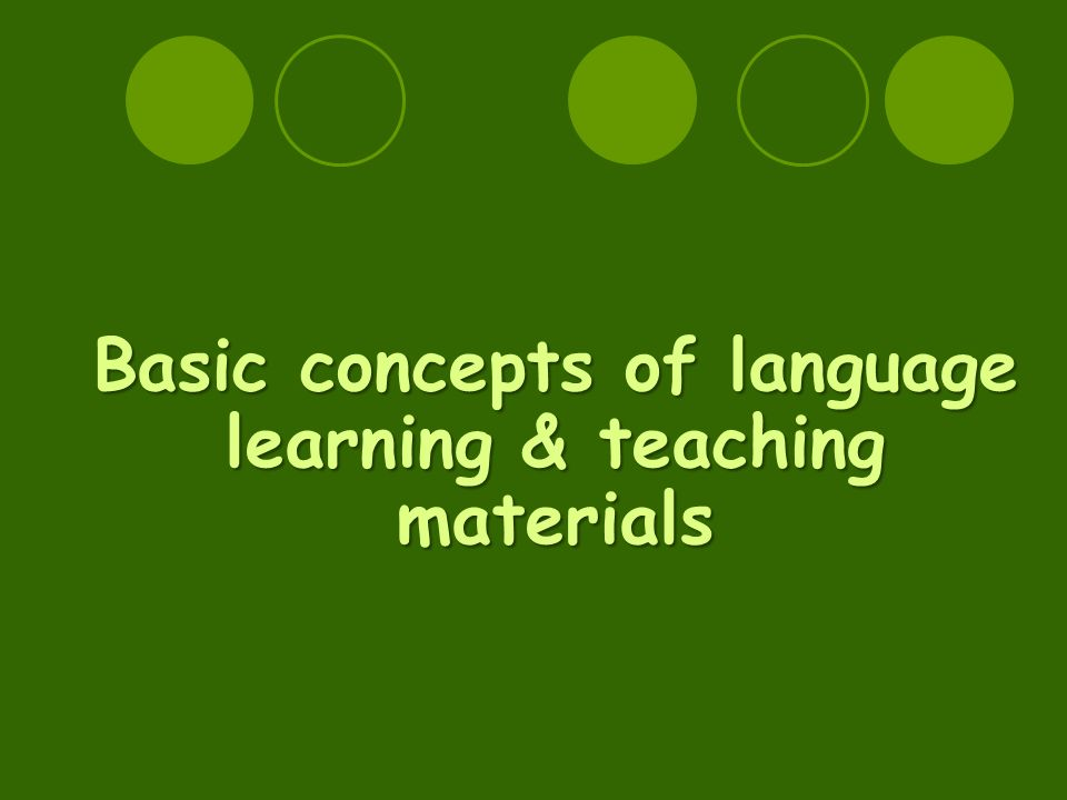 Basic concepts of language learning & teaching materials