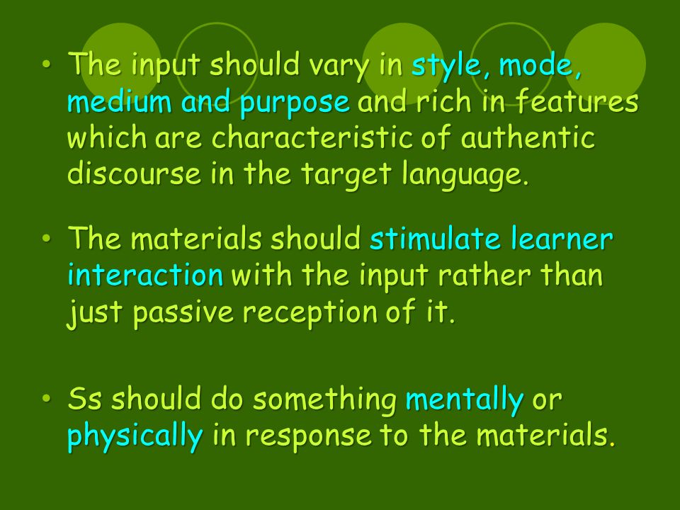 The input should vary in style, mode, medium and purpose and rich in features which are characteristic of authentic discourse in the target language.