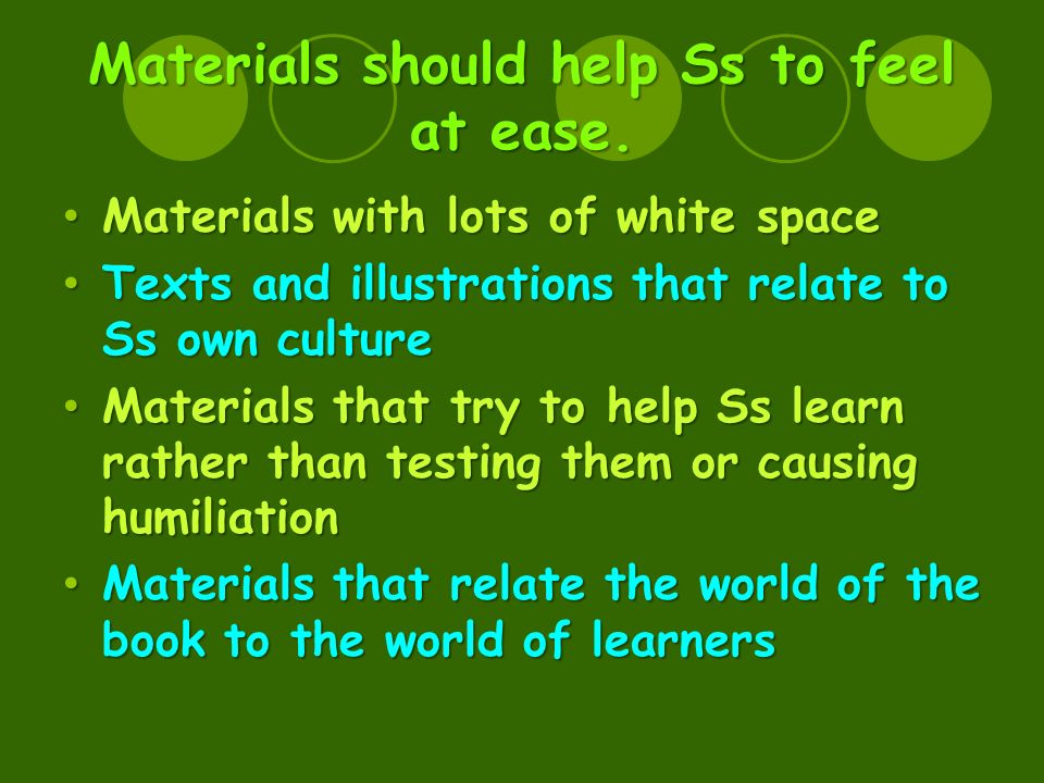 Materials should help Ss to feel at ease.