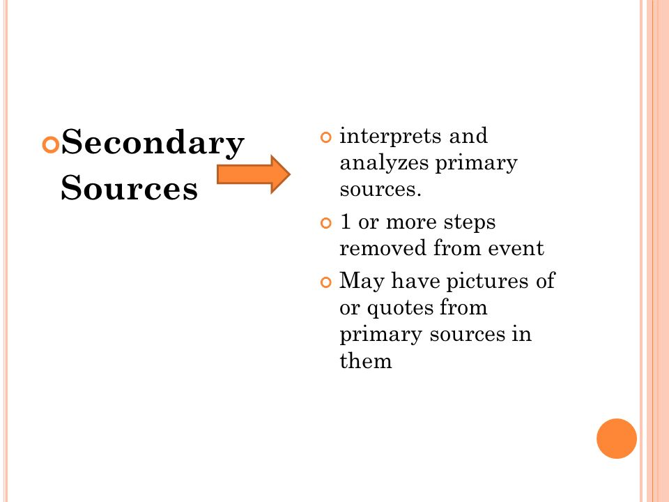 Secondary Sources interprets and analyzes primary sources.