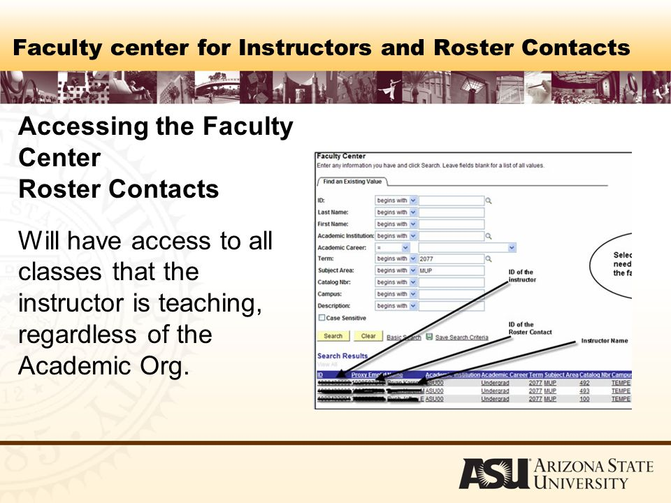 Faculty center for Instructors and Roster Contacts Accessing the Faculty Center Roster Contacts Will have access to all classes that the instructor is teaching, regardless of the Academic Org.