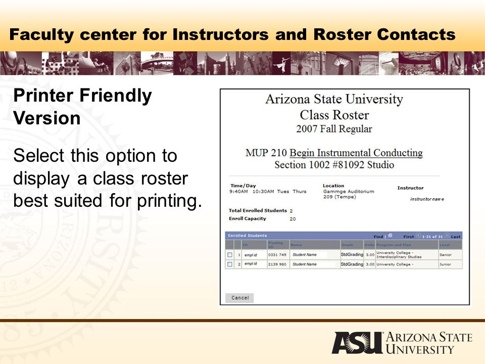 Faculty center for Instructors and Roster Contacts Printer Friendly Version Select this option to display a class roster best suited for printing.