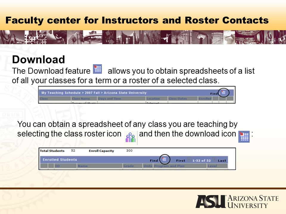 Faculty center for Instructors and Roster Contacts Download The Download feature allows you to obtain spreadsheets of a list of all your classes for a term or a roster of a selected class.
