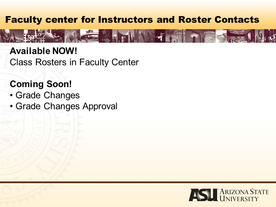 Faculty center for Instructors and Roster Contacts Available NOW.