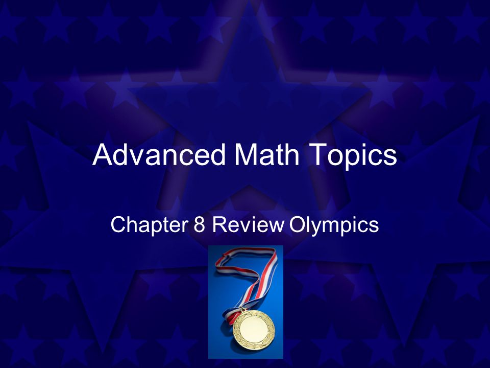 Advanced Math Topics Chapter 8 Review Olympics  One sheet