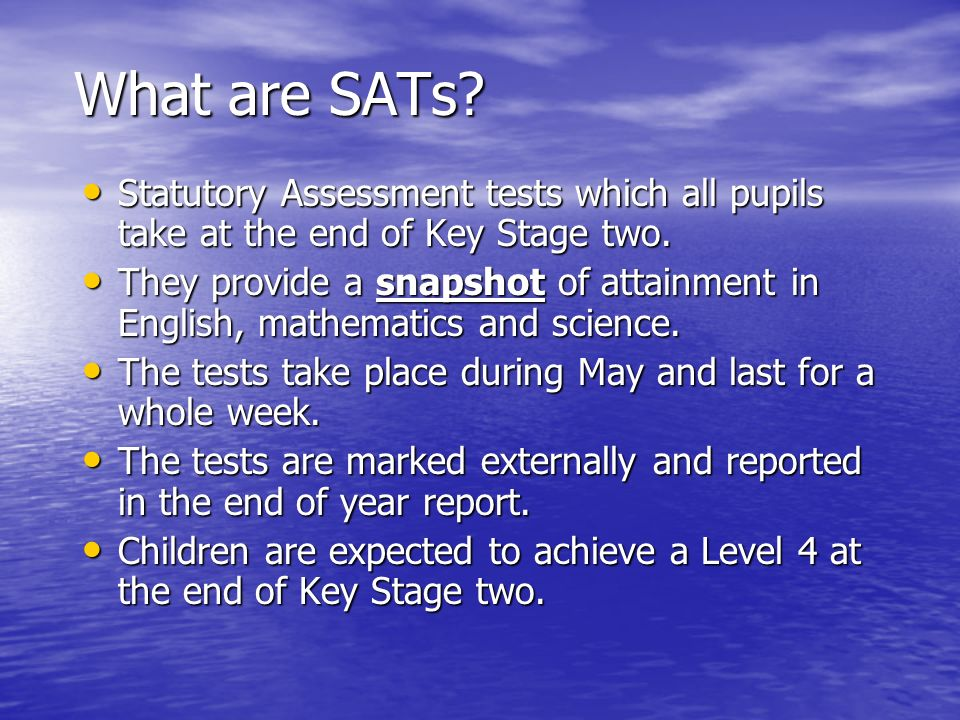 What are SATs. Statutory Assessment tests which all pupils take at the end of Key Stage two.