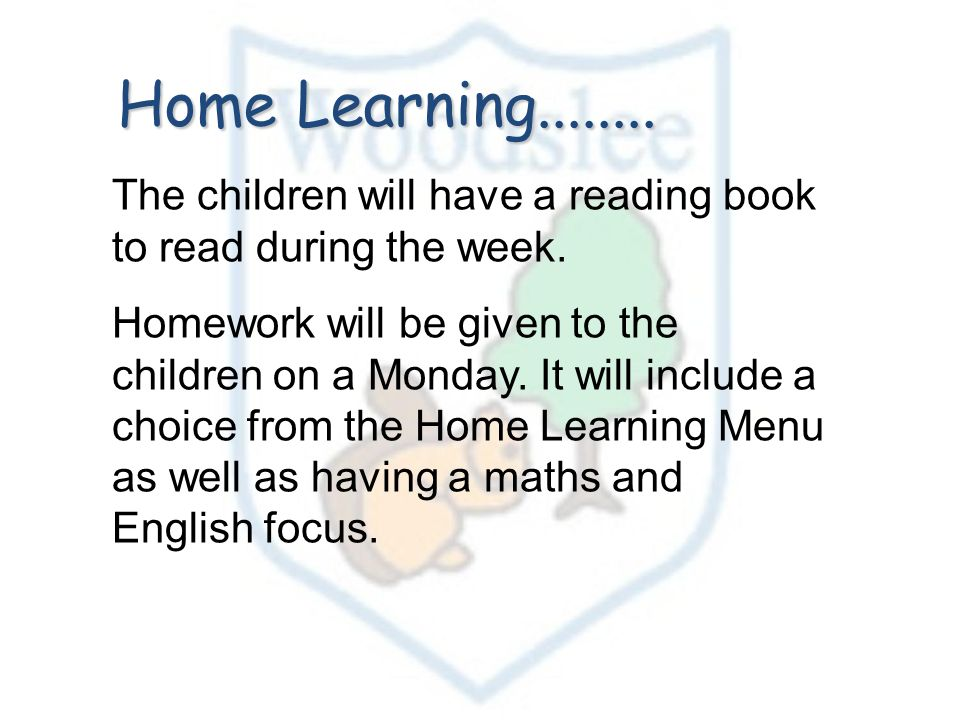 Home Learning The children will have a reading book to read during the week.