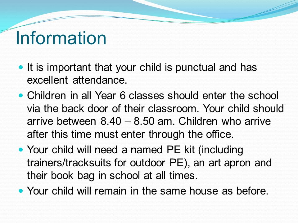 Information It is important that your child is punctual and has excellent attendance.