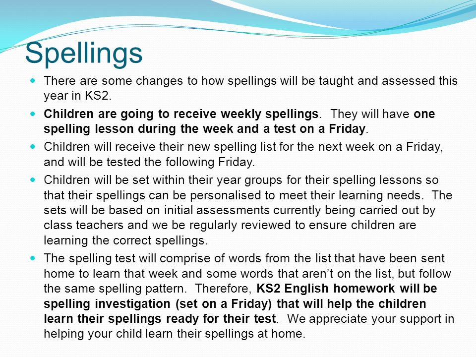 Spellings There are some changes to how spellings will be taught and assessed this year in KS2.
