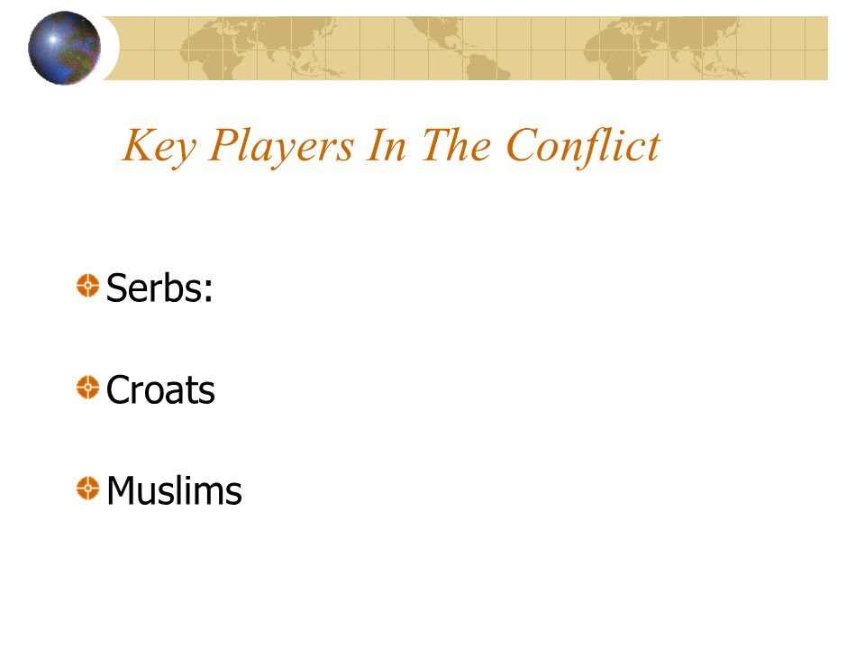 Key Players In The Conflict Serbs: Croats Muslims
