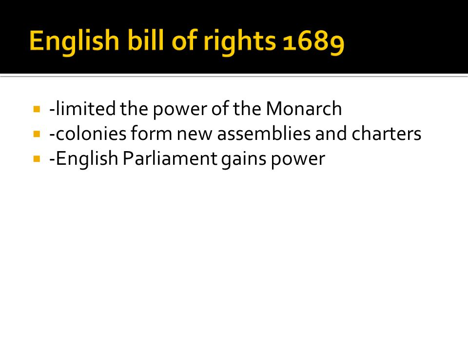  -limited the power of the Monarch  -colonies form new assemblies and charters  -English Parliament gains power