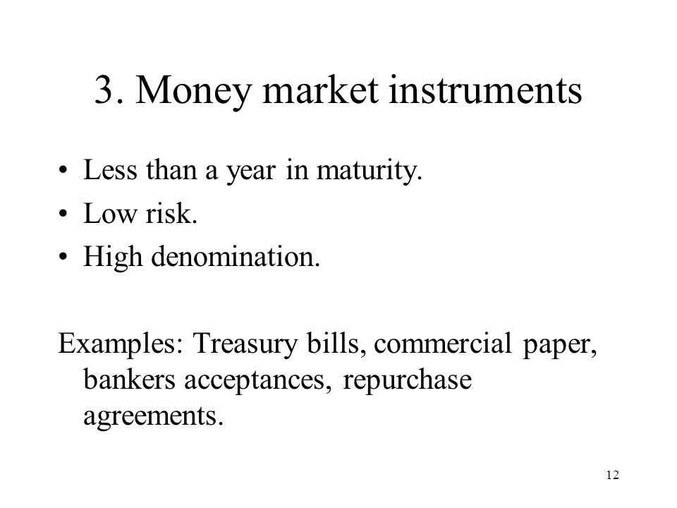 12 3. Money market instruments Less than a year in maturity.