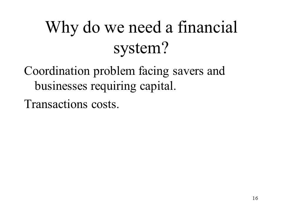 16 Why do we need a financial system.