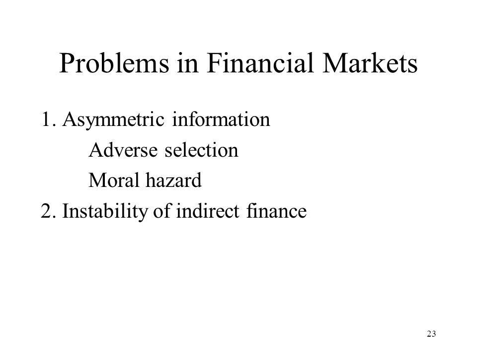 Problems in Financial Markets 1. Asymmetric information Adverse selection Moral hazard 2.