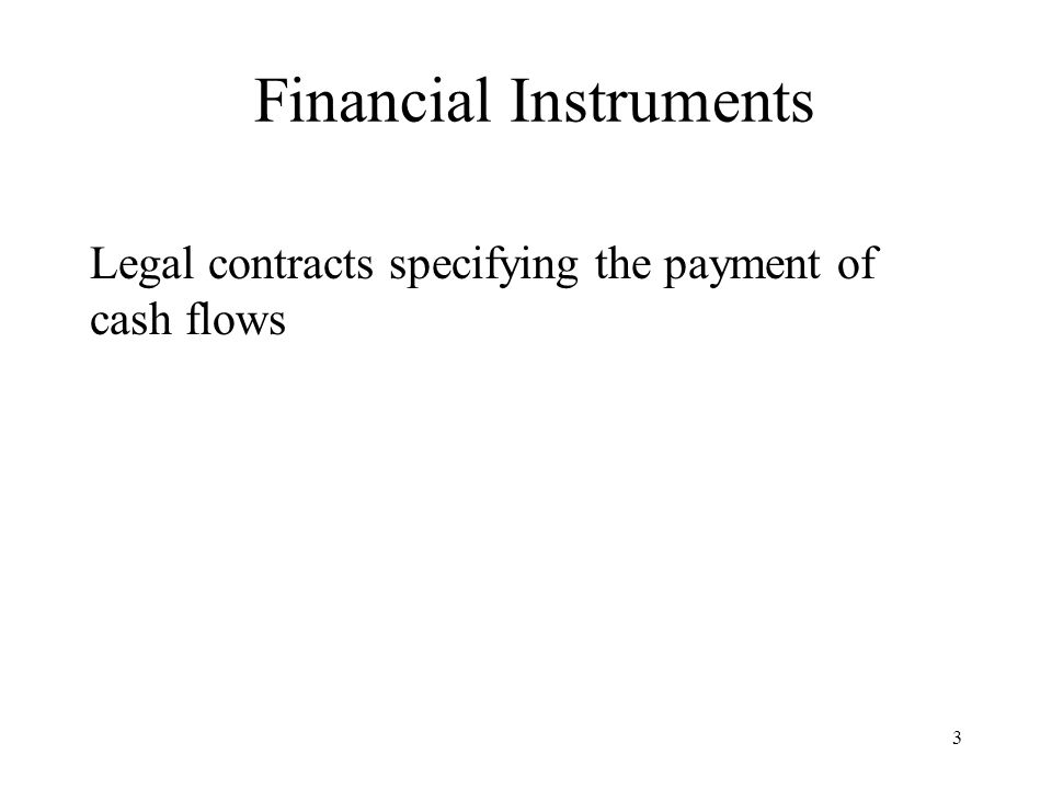 3 Financial Instruments Legal contracts specifying the payment of cash flows