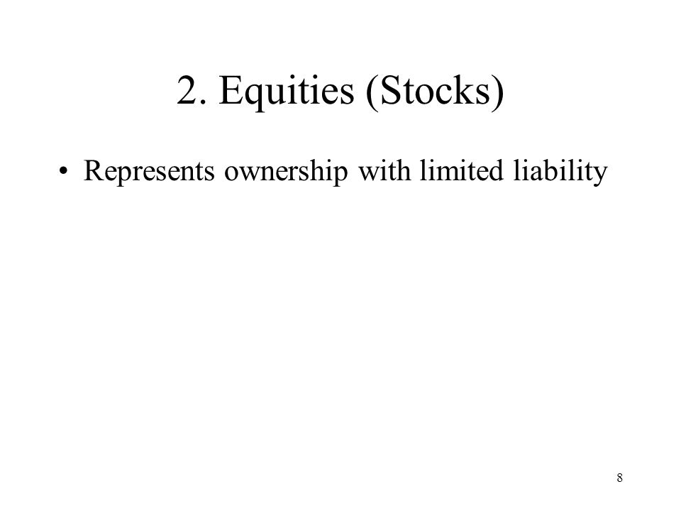 2. Equities (Stocks) Represents ownership with limited liability 8