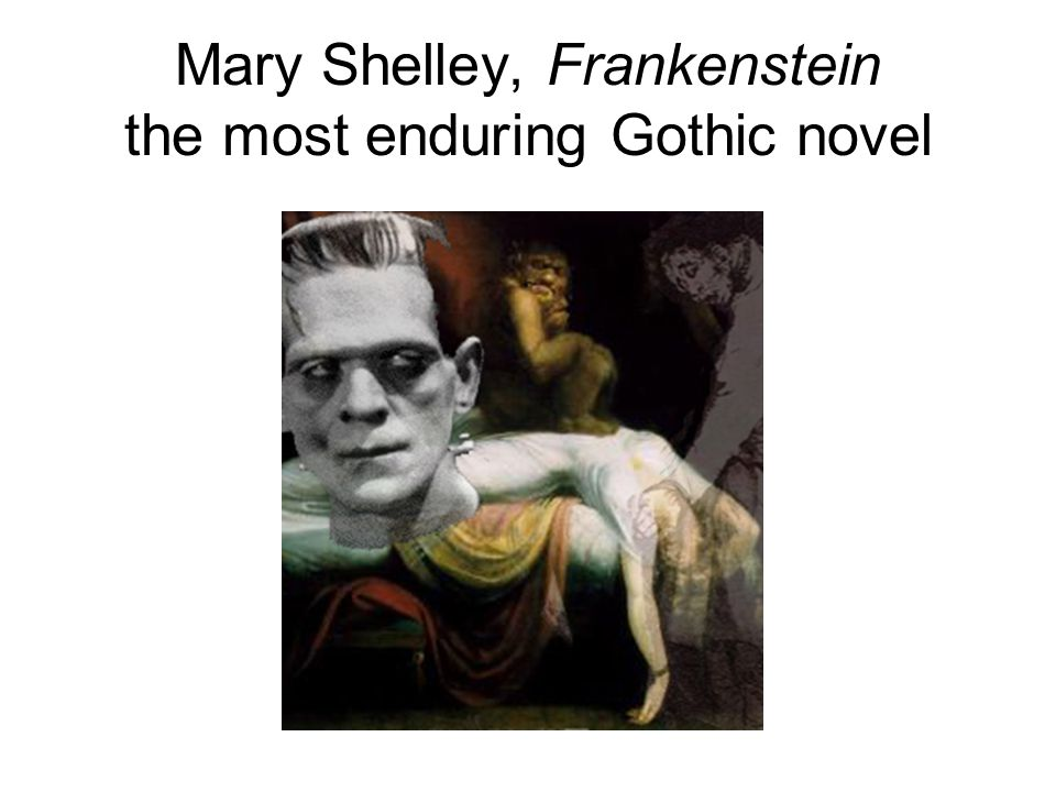 Mary Shelley, Frankenstein the most enduring Gothic novel