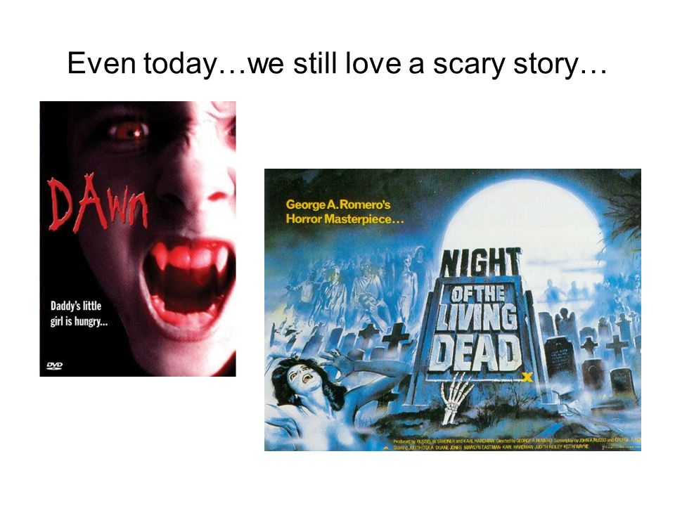 Even today…we still love a scary story…