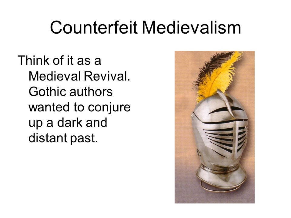 Counterfeit Medievalism Think of it as a Medieval Revival.