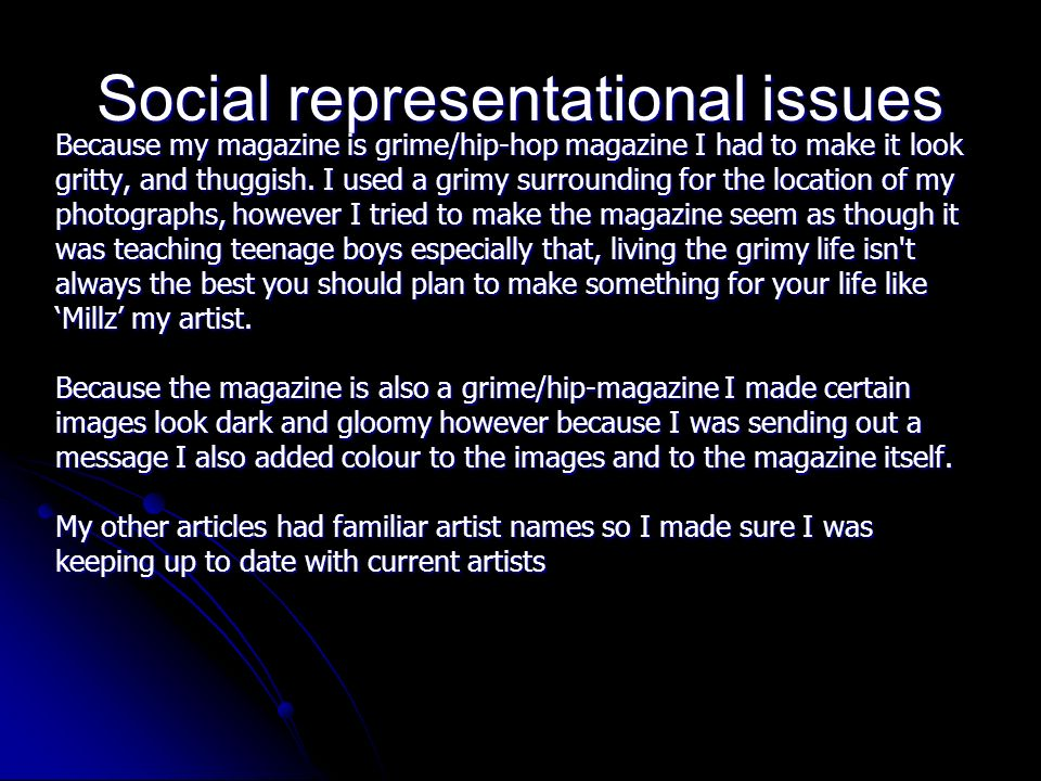 Social representational issues Because my magazine is grime/hip-hop magazine I had to make it look gritty, and thuggish.