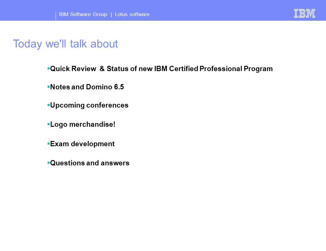 IBM Software Group Lotus Certification Update Barbara Bowen, Manager ...