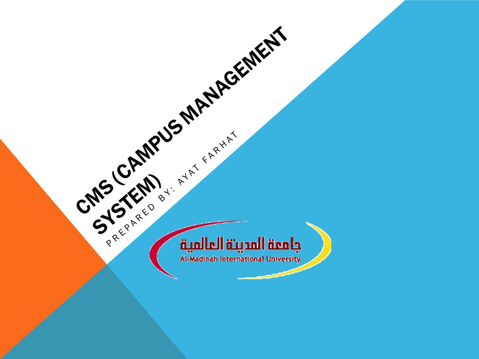 CMS (CAMPUS MANAGEMENT SYSTEM) PREPARED BY: AYAT FARHAT