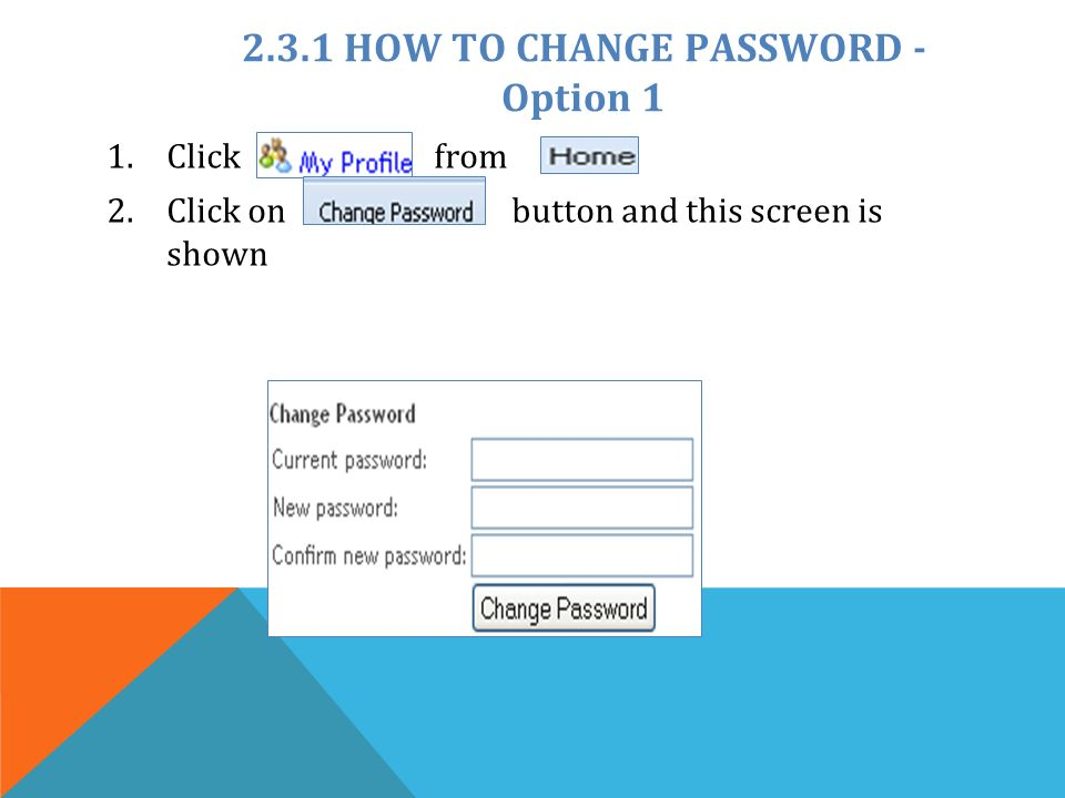 2.3.1 HOW TO CHANGE PASSWORD - Option 1 1.Click from 2.Click on button and this screen is shown