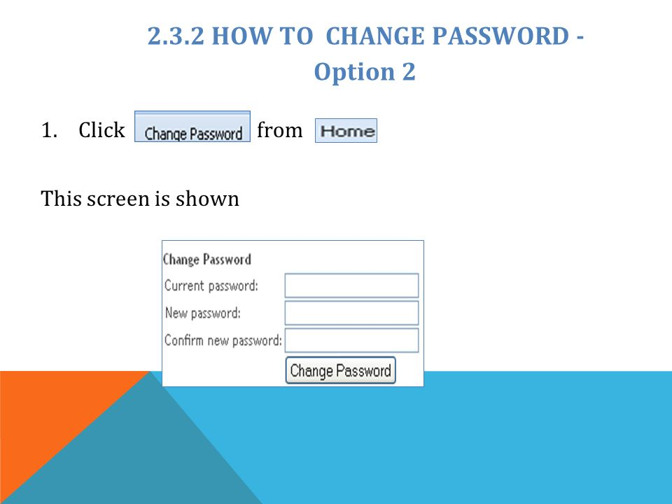 2.3.2 HOW TO CHANGE PASSWORD - Option 2 1.Click from This screen is shown