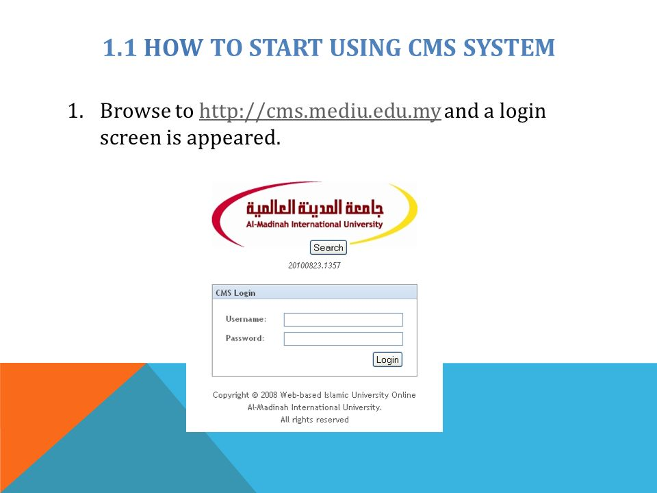 1.1 HOW TO START USING CMS SYSTEM 1.Browse to   and a login screen is appeared.