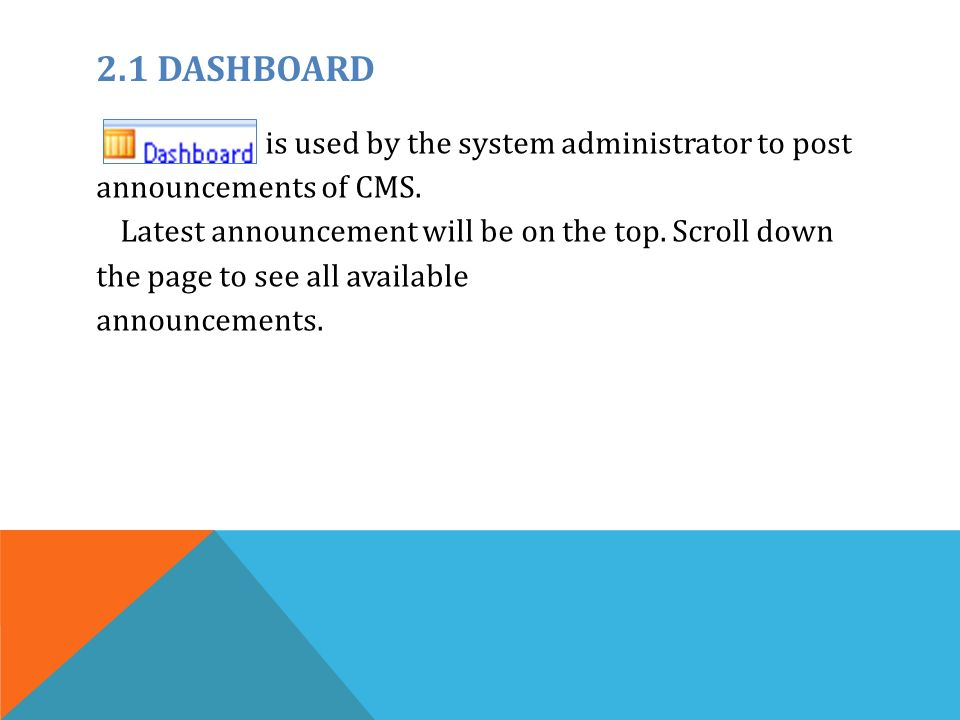 2.1 DASHBOARD is used by the system administrator to post announcements of CMS.