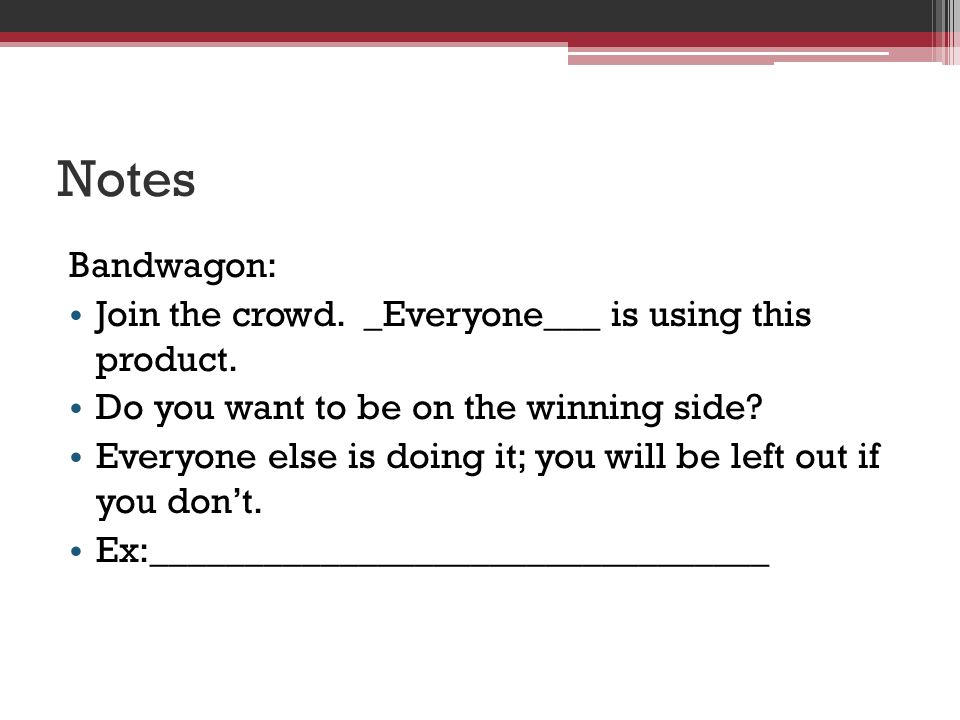 Notes Bandwagon: Join the crowd. _Everyone___ is using this product.