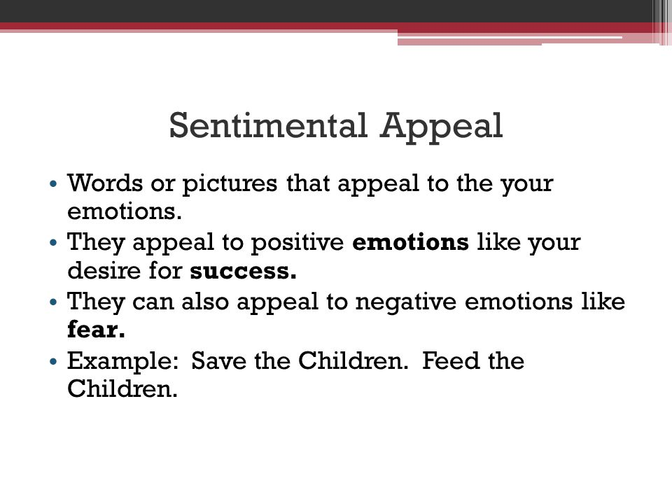 Sentimental Appeal Words or pictures that appeal to the your emotions.