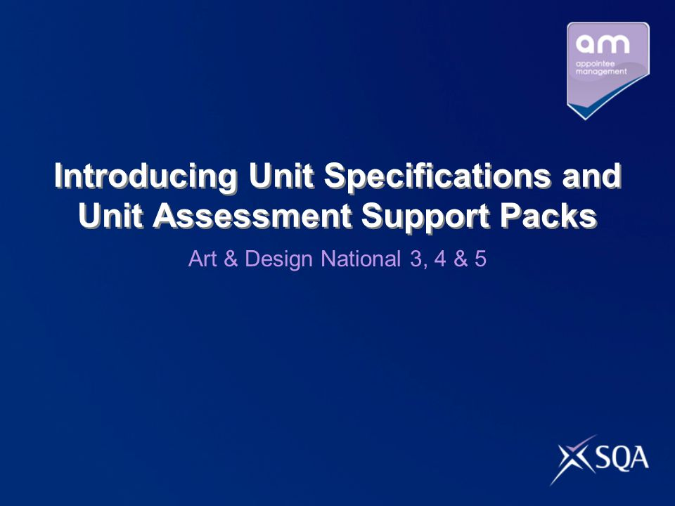 Introducing Unit Specifications and Unit Assessment Support Packs Art & Design National 3, 4 & 5