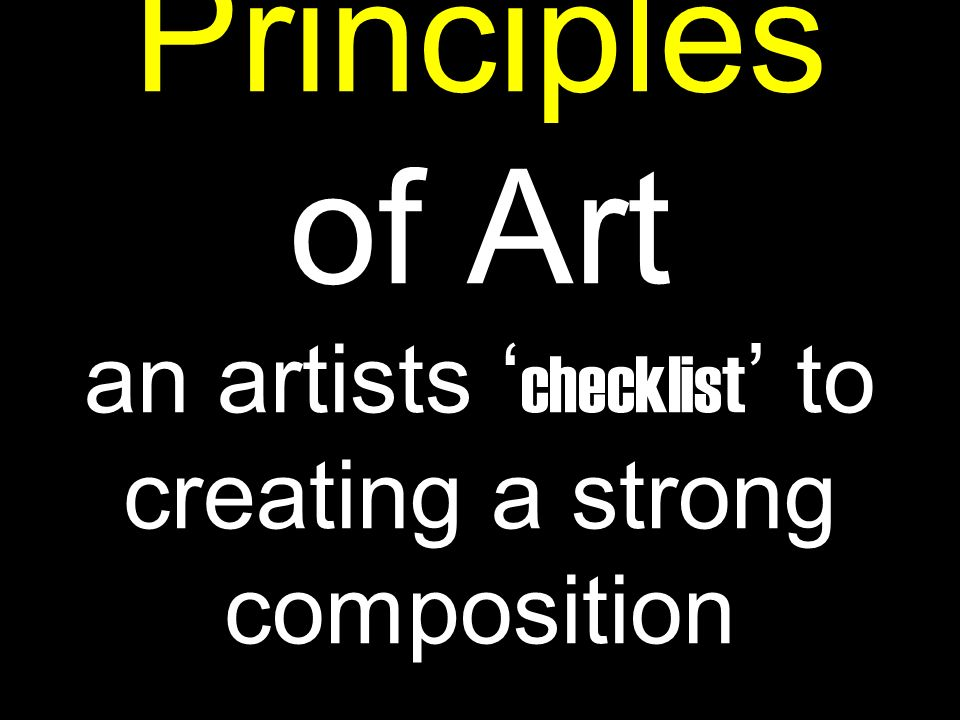 Principles of Art an artists ' checklist ' to creating a strong composition