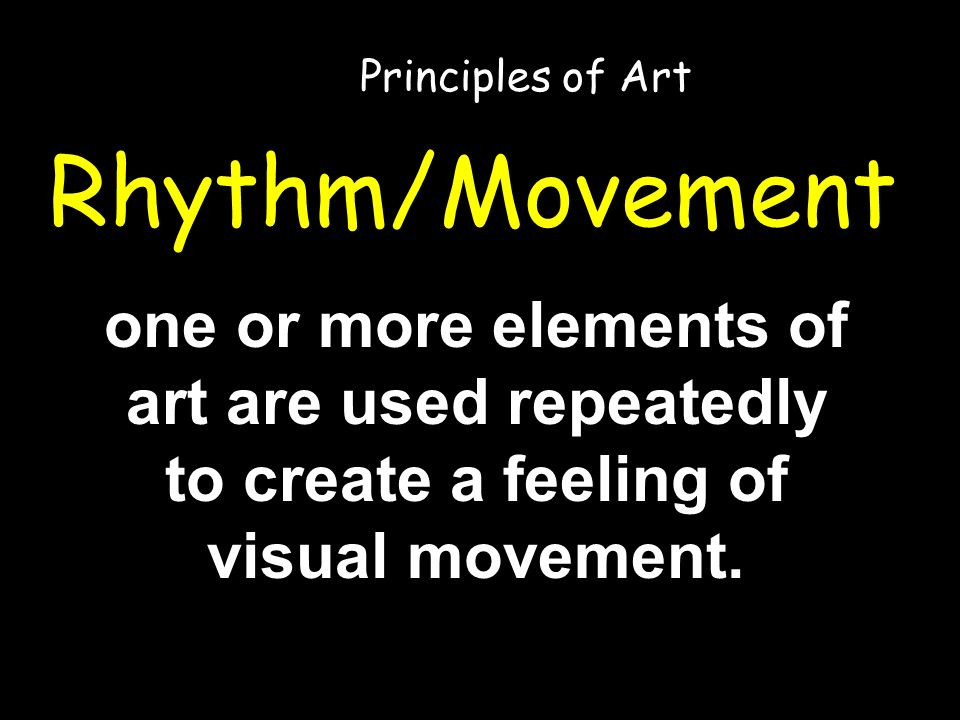 Rhythm/Movement one or more elements of art are used repeatedly to create a feeling of visual movement.