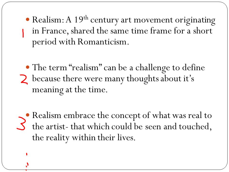 Realism. Realism: A 19 th century art movement originating in France ...