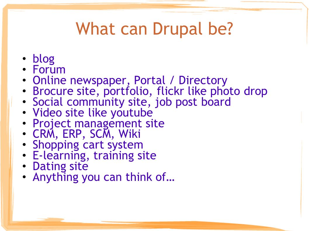 What is Drupal? Open Source software written in php  A CMS or