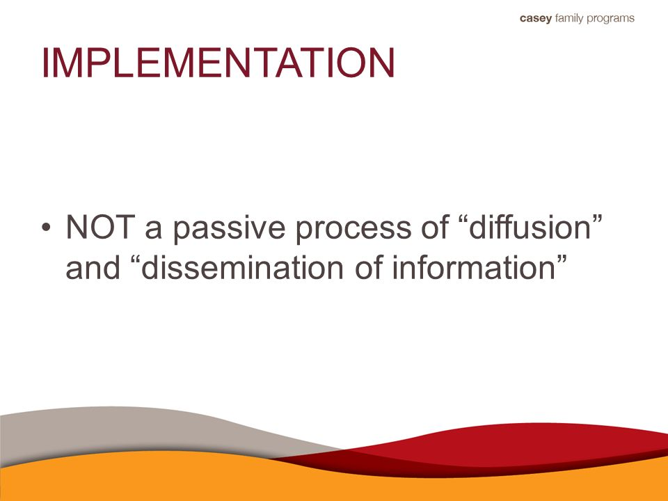 IMPLEMENTATION NOT a passive process of diffusion and dissemination of information