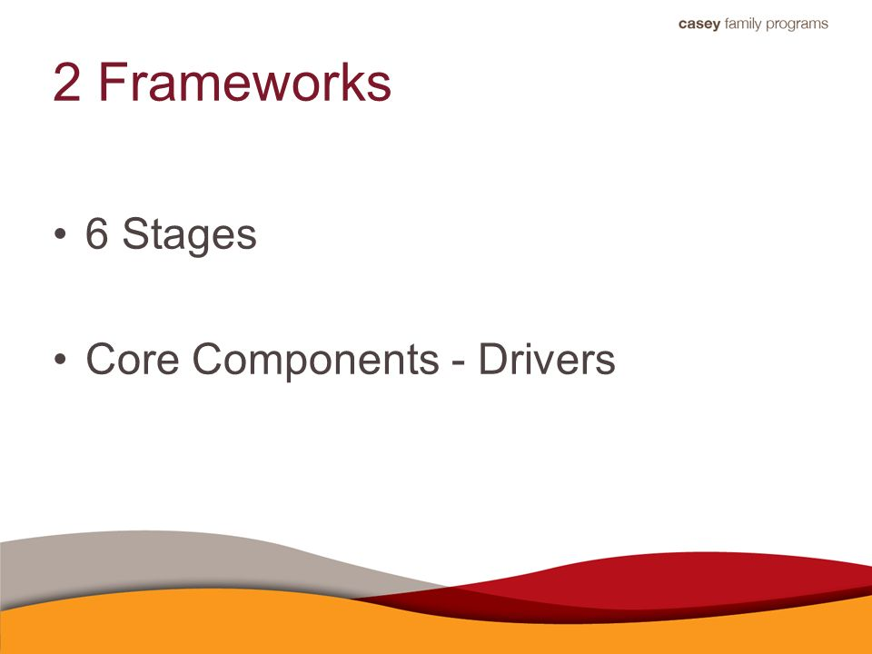 2 Frameworks 6 Stages Core Components - Drivers