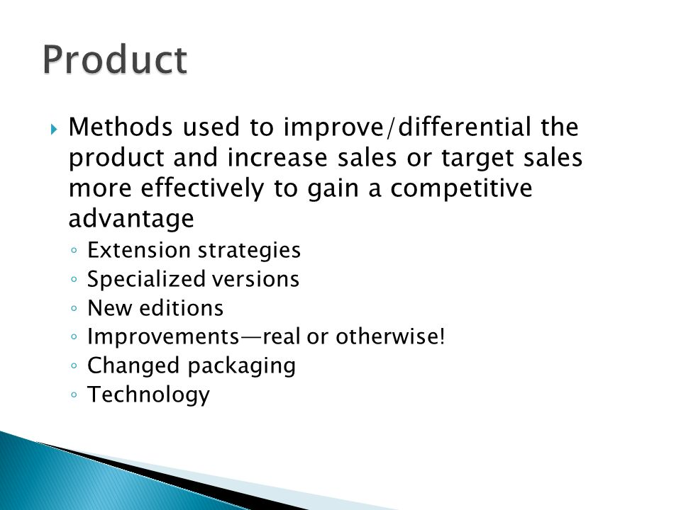  Methods used to improve/differential the product and increase sales or target sales more effectively to gain a competitive advantage ◦ Extension strategies ◦ Specialized versions ◦ New editions ◦ Improvements—real or otherwise.