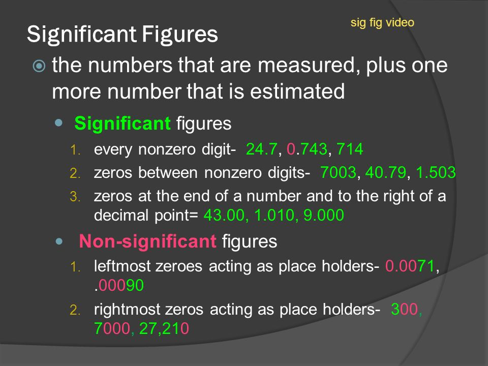 Significant Figures  the numbers that are measured, plus one more number that is estimated Significant figures 1.